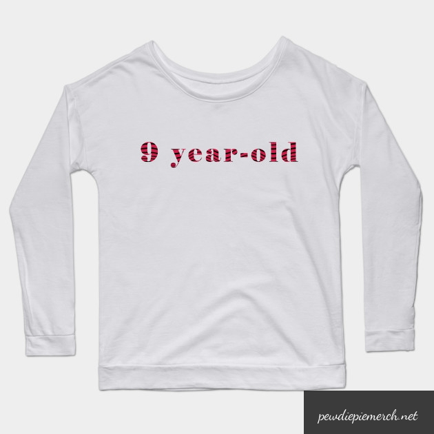 9 year old long sleeve t shirt 8760 - PewDiePie Merch
