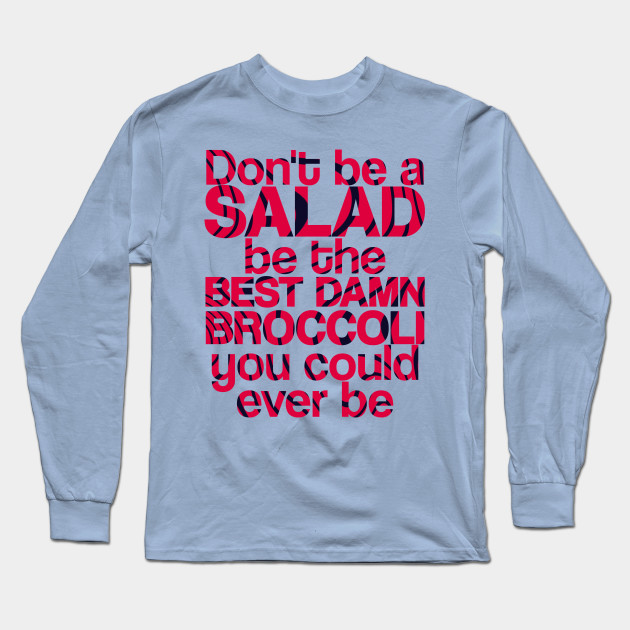 dont be a salad be the best damn broccoli you could ever be 1477 - PewDiePie Merch