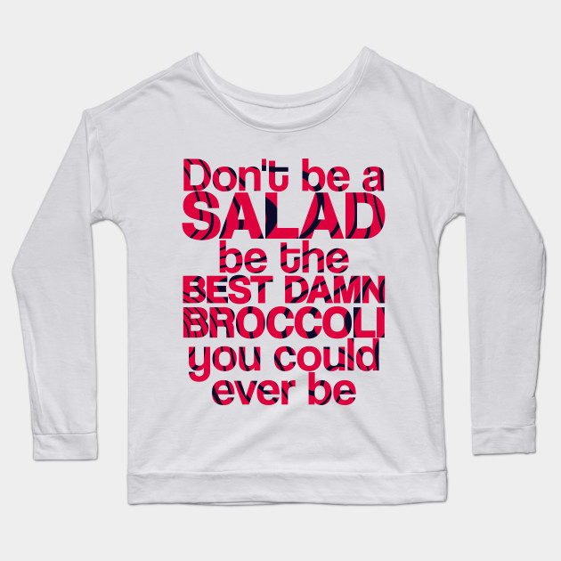 dont be a salad be the best damn broccoli you could ever be 1812 - PewDiePie Merch