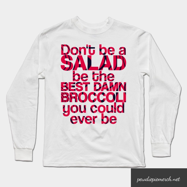 dont be a salad be the best damn broccoli you could ever be 2175 - PewDiePie Merch