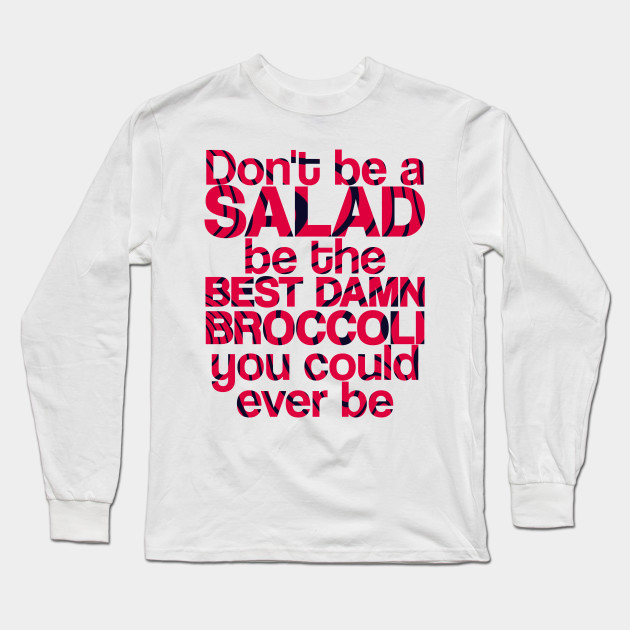 dont be a salad be the best damn broccoli you could ever be 4223 - PewDiePie Merch