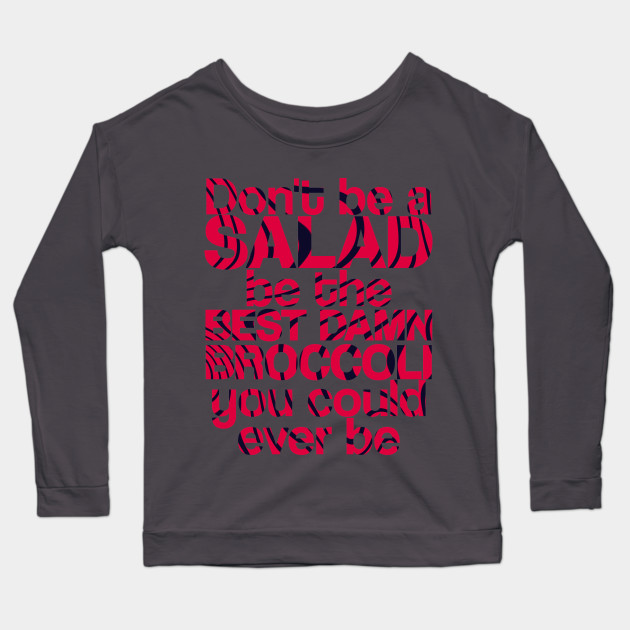 dont be a salad be the best damn broccoli you could ever be 5334 - PewDiePie Merch