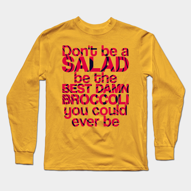 dont be a salad be the best damn broccoli you could ever be 7023 - PewDiePie Merch
