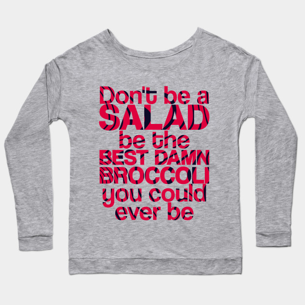 dont be a salad be the best damn broccoli you could ever be 8058 - PewDiePie Merch