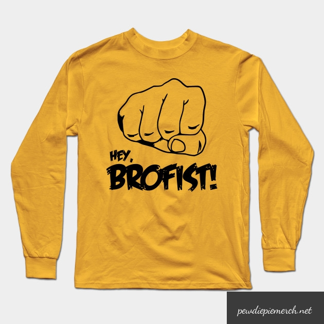 hey brofist long sleeve shirt 5259 - PewDiePie Merch
