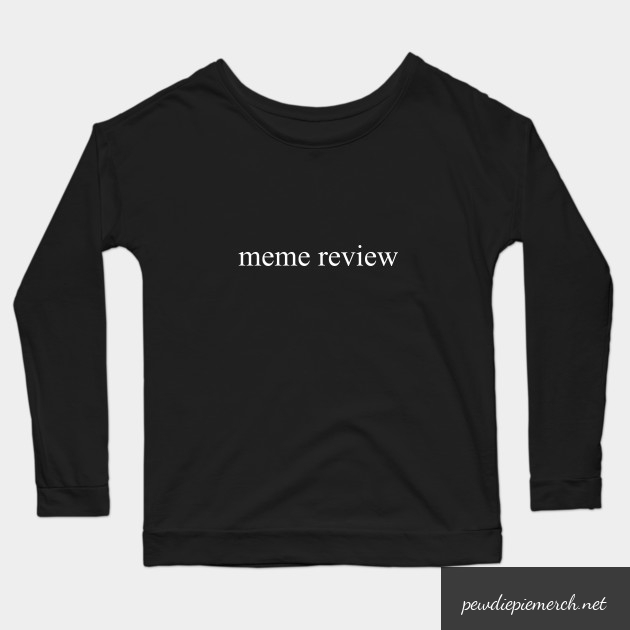 meme review  long sleeve t shirt 3244 - PewDiePie Merch