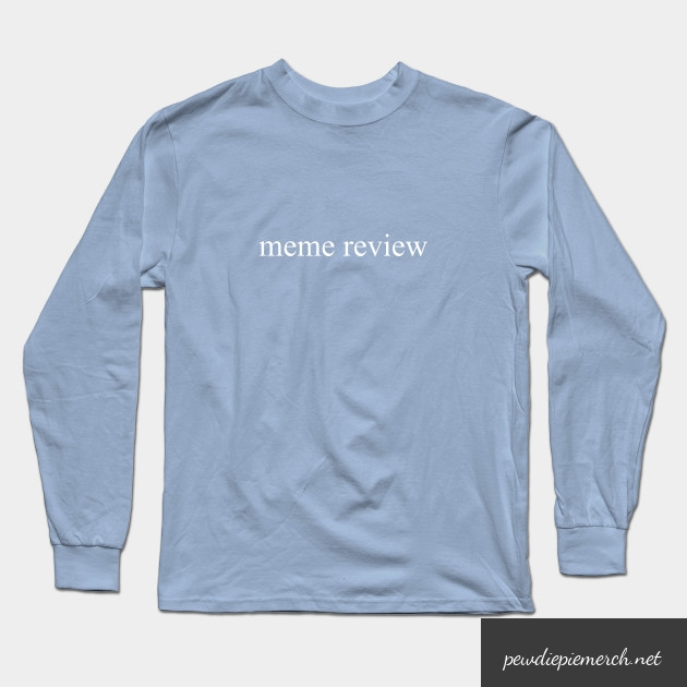 meme review  long sleeve t shirt 3447 - PewDiePie Merch