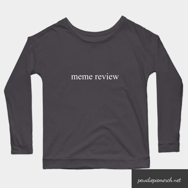 meme review  long sleeve t shirt 3556 - PewDiePie Merch