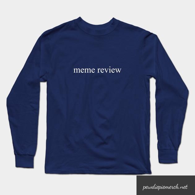meme review  long sleeve t shirt 3873 - PewDiePie Merch