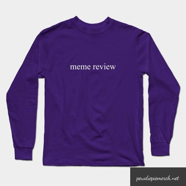 meme review  long sleeve t shirt 5160 - PewDiePie Merch
