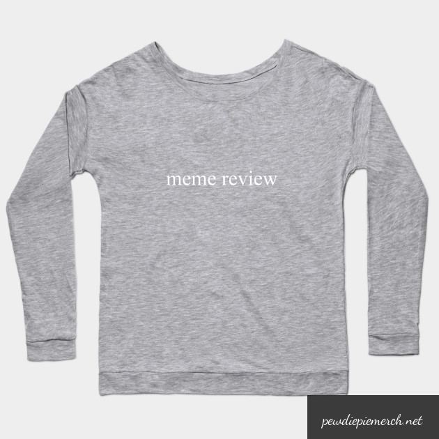 meme review  long sleeve t shirt 5322 - PewDiePie Merch