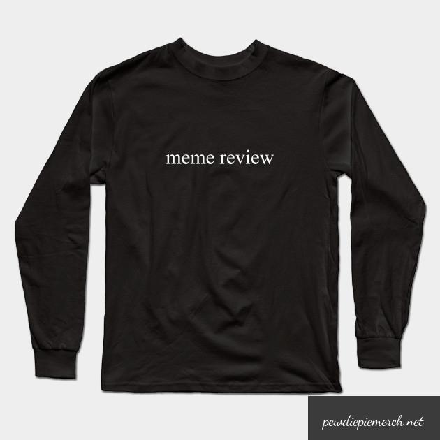 meme review  long sleeve t shirt 5334 - PewDiePie Merch