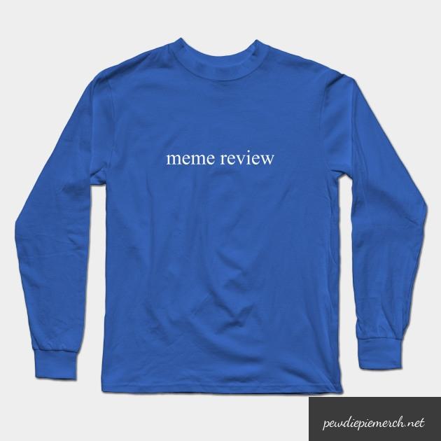 meme review  long sleeve t shirt 6917 - PewDiePie Merch