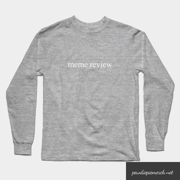 meme review  long sleeve t shirt 7729 - PewDiePie Merch