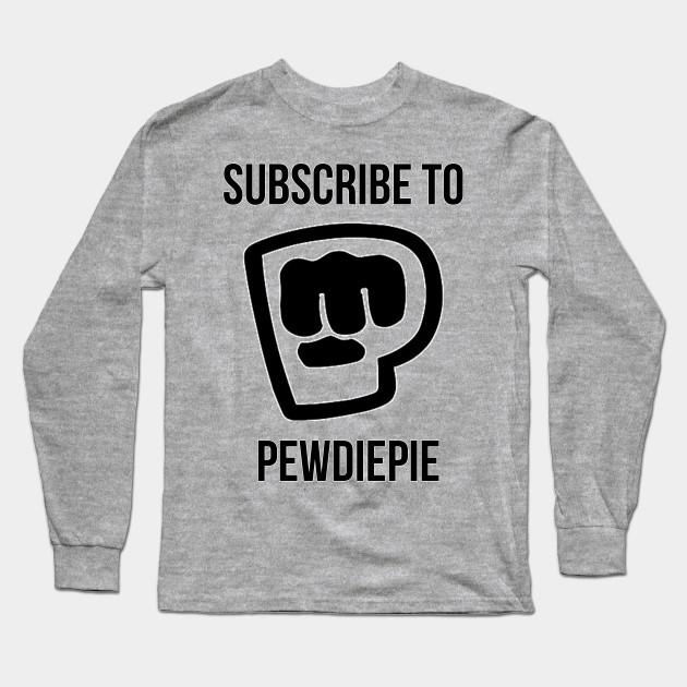subscribe to pewdiepie long sleeve shirt 6353 - PewDiePie Merch