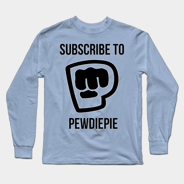subscribe to pewdiepie long sleeve shirt 6361 - PewDiePie Merch